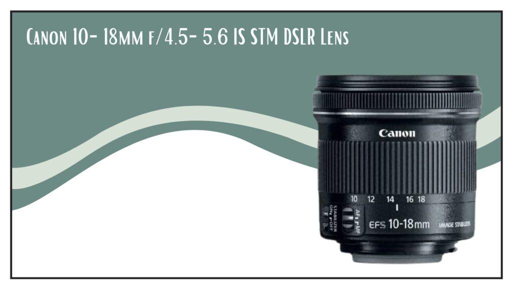 Canon 10-18mm f_4.5-5.6 IS STM DSLR Lens