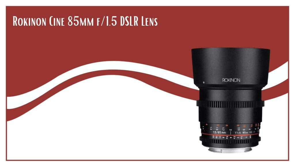 Rokinon Cine 85mm f_1.5 DSLR Lens