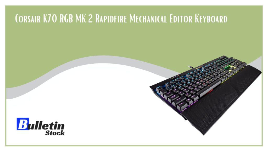 Corsair K70 RGB MK.2 Rapidfire Mechanical Editor Keyboard