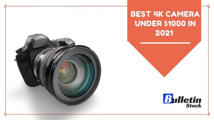 Best 4k Camera Under $1000 In 2021