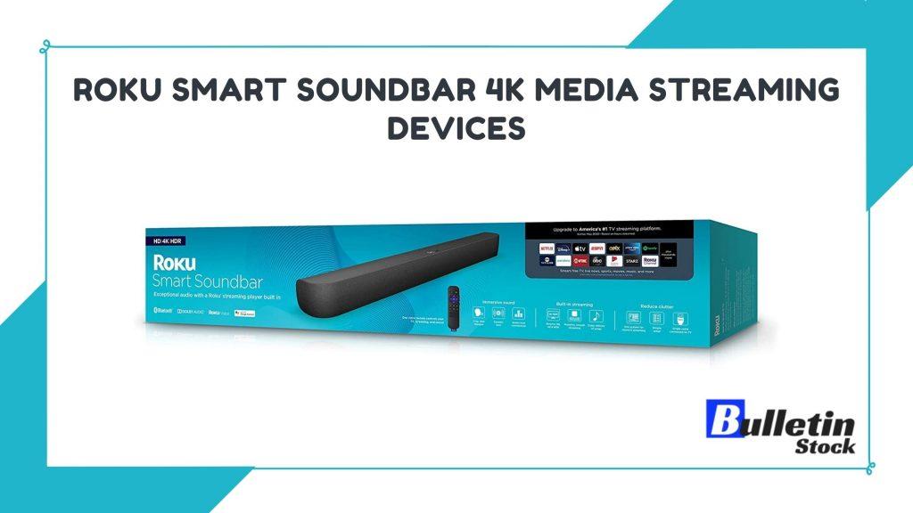 Roku Smart Soundbar 4k Media Streaming Devices